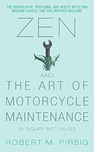 Zen and the Art of Motorcycle Maintenance: An Inquiry Into Values Robert M Pirsig