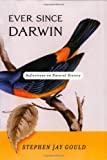 Ever Since Darwin: Reflections in Natural History Stephen Jay Gould