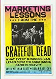 Marketing Lessons from the Grateful Dead: What Every Business Can Learn from the Most Iconic Band in History David Meerman Scott