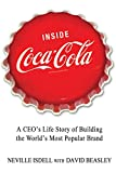 Inside Coca-Cola: A CEO's Life Story of Building the World's Most Popular Brand Neville Isdell